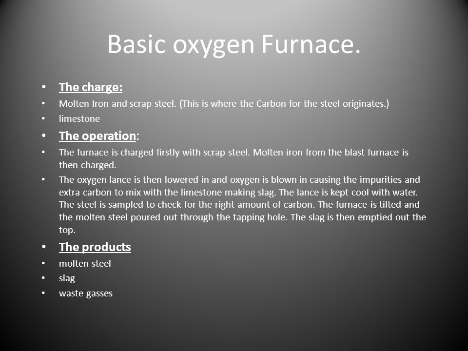 Basic oxygen Furnace. The charge: The operation: The products