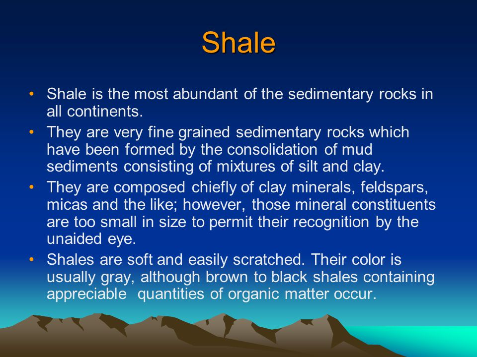 Shale Shale is the most abundant of the sedimentary rocks in all continents.