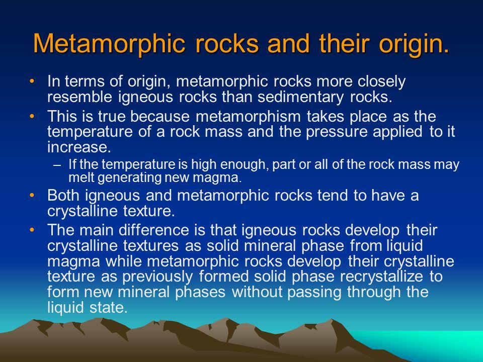 Metamorphic rocks and their origin.