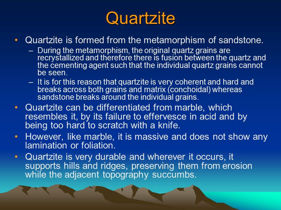 Quartzite Quartzite is formed from the metamorphism of sandstone.