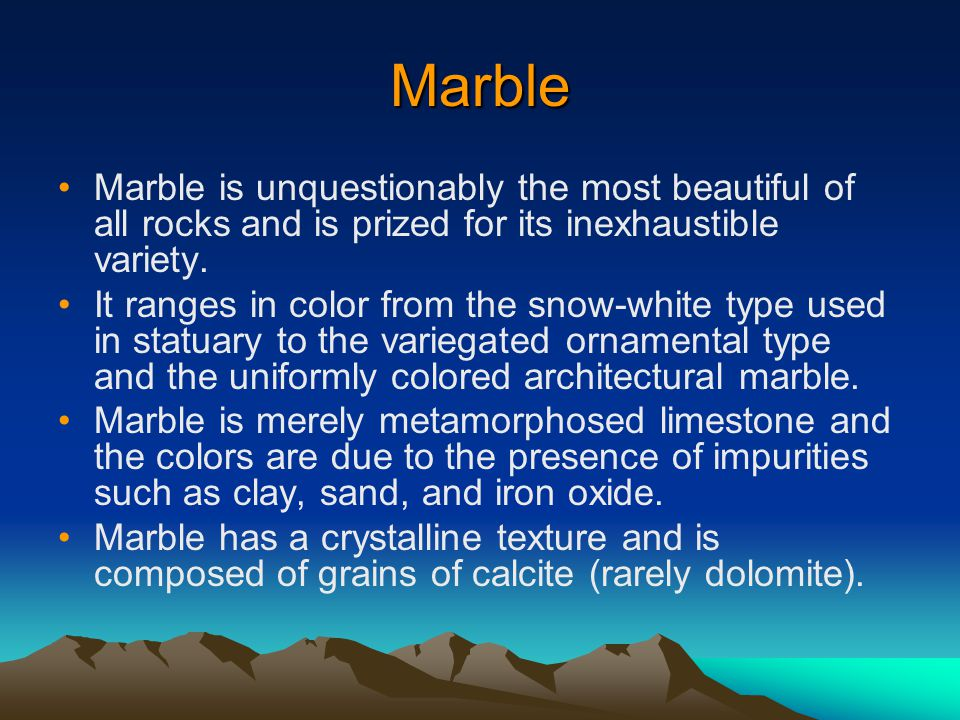 Marble Marble is unquestionably the most beautiful of all rocks and is prized for its inexhaustible variety.
