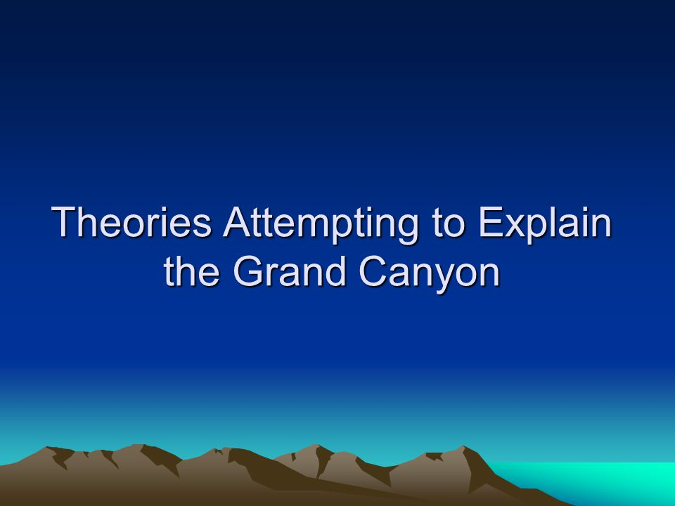 Theories Attempting to Explain the Grand Canyon