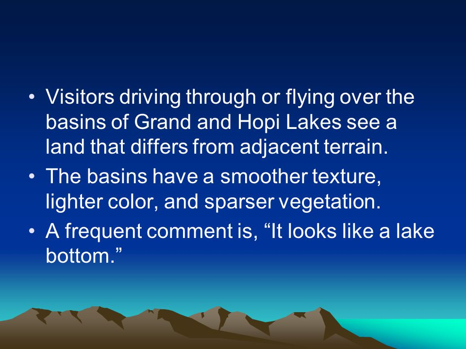 Visitors driving through or flying over the basins of Grand and Hopi Lakes see a land that differs from adjacent terrain.