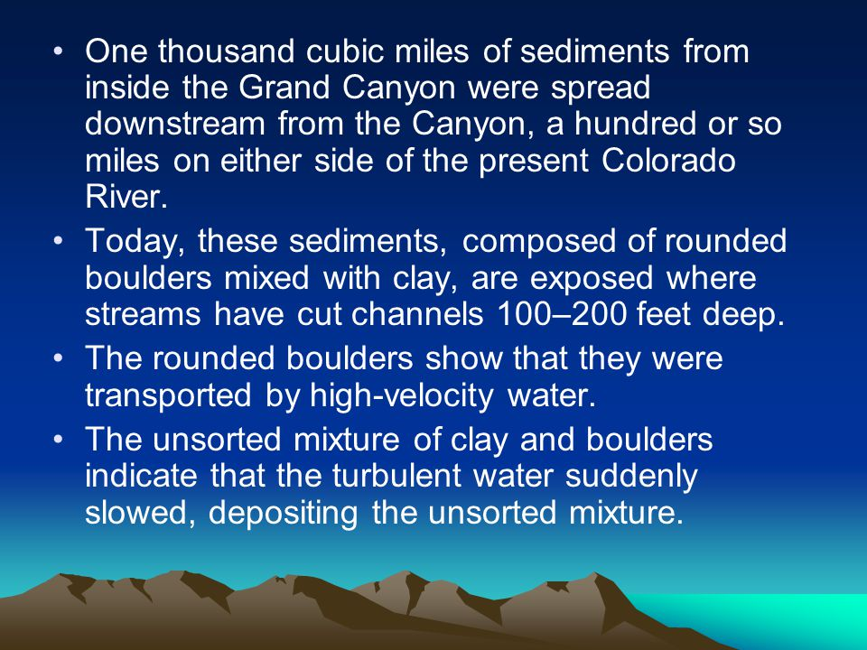 One thousand cubic miles of sediments from inside the Grand Canyon were spread downstream from the Canyon, a hundred or so miles on either side of the present Colorado River.