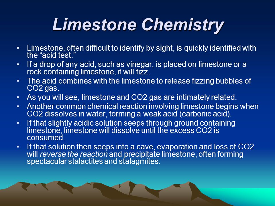 Limestone Chemistry Limestone, often difficult to identify by sight, is quickly identified with the acid test.
