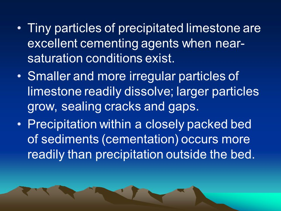 Tiny particles of precipitated limestone are excellent cementing agents when near-saturation conditions exist.