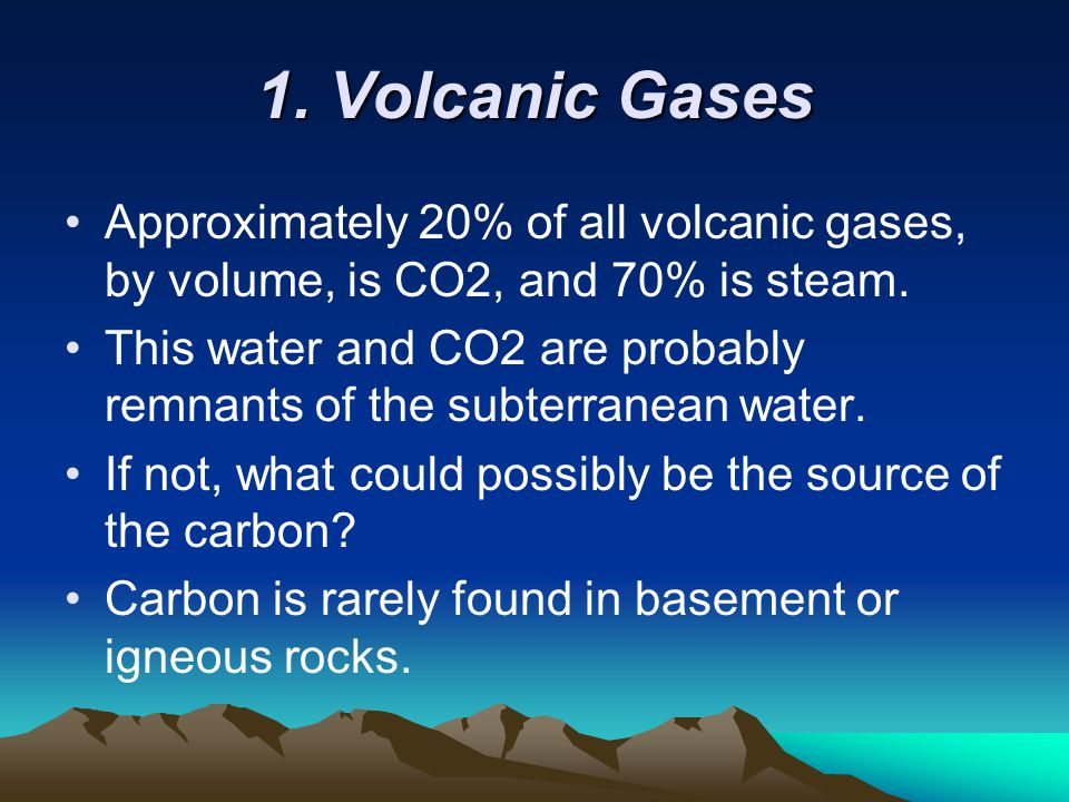 1. Volcanic Gases Approximately 20% of all volcanic gases, by volume, is CO2, and 70% is steam.