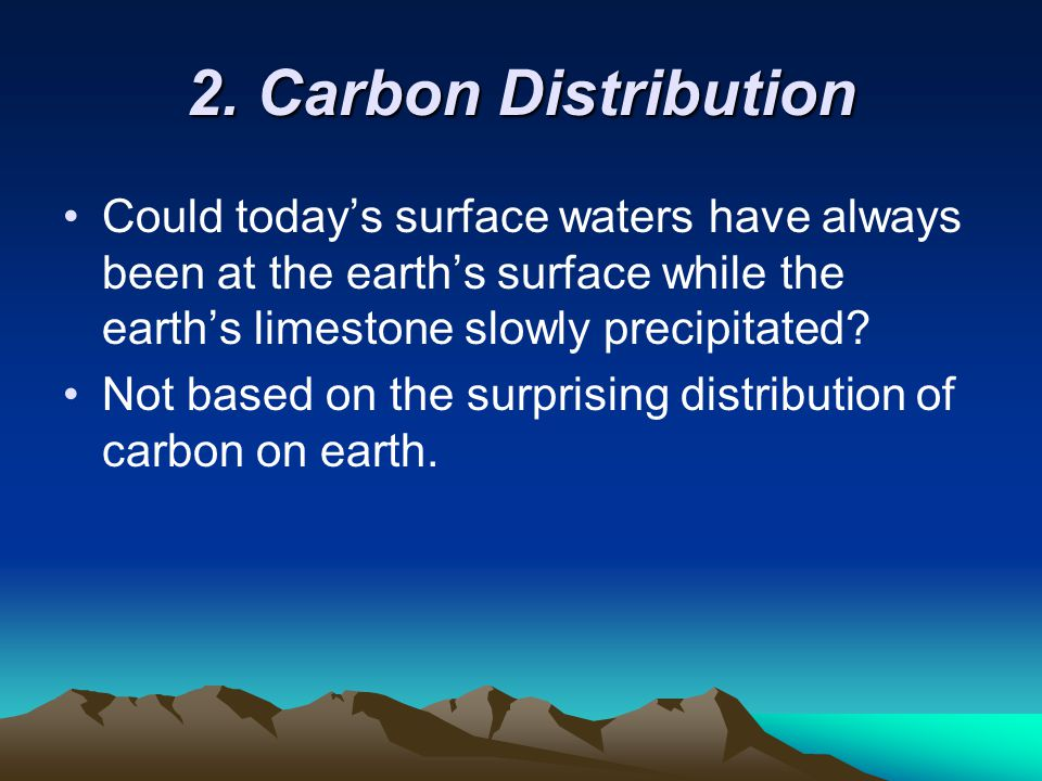 2. Carbon Distribution Could today's surface waters have always been at the earth's surface while the earth's limestone slowly precipitated