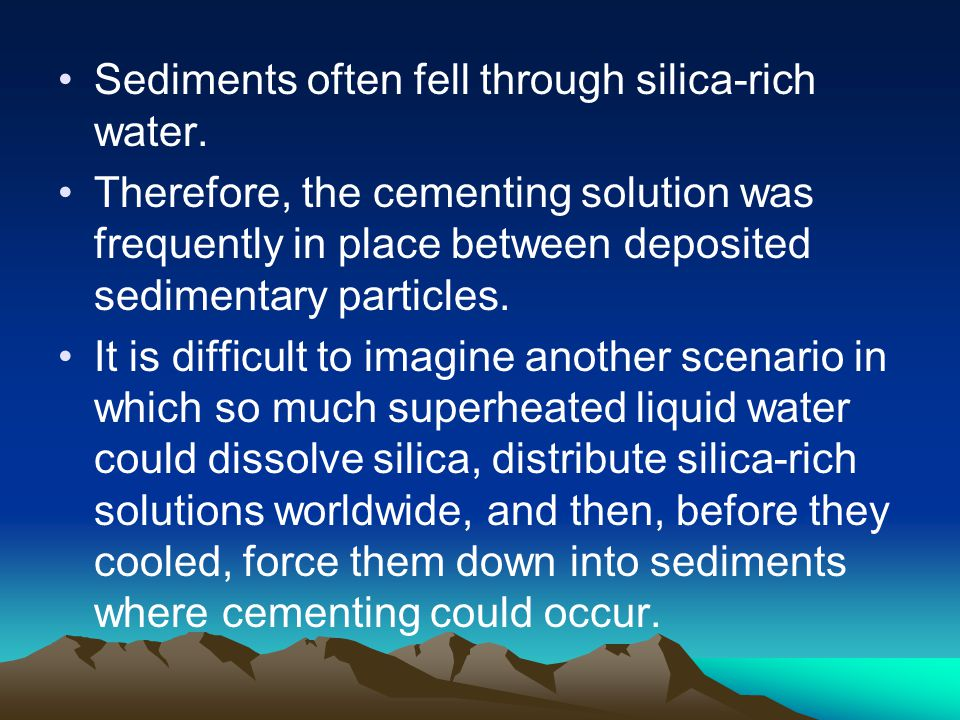 Sediments often fell through silica-rich water.