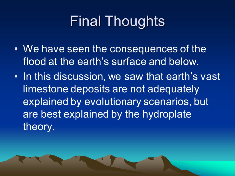 Final Thoughts We have seen the consequences of the flood at the earth's surface and below.