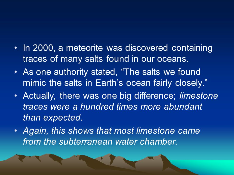 In 2000, a meteorite was discovered containing traces of many salts found in our oceans.