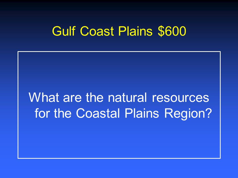 What are the natural resources for the Coastal Plains Region
