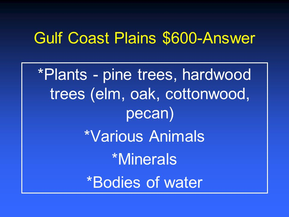 Gulf Coast Plains $600-Answer