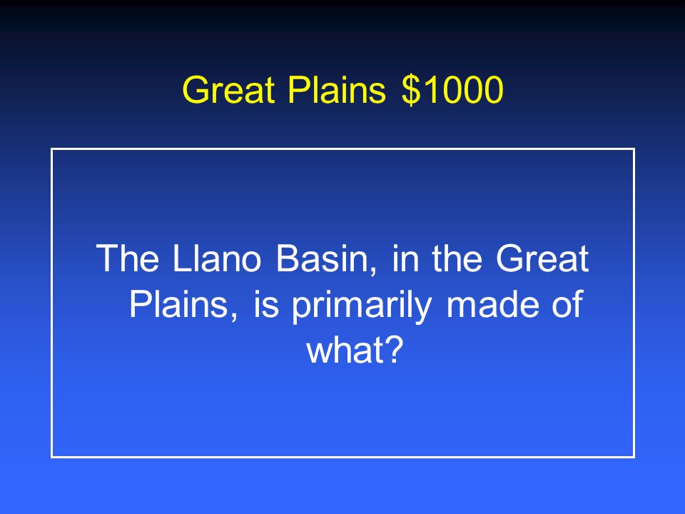 The Llano Basin, in the Great Plains, is primarily made of what
