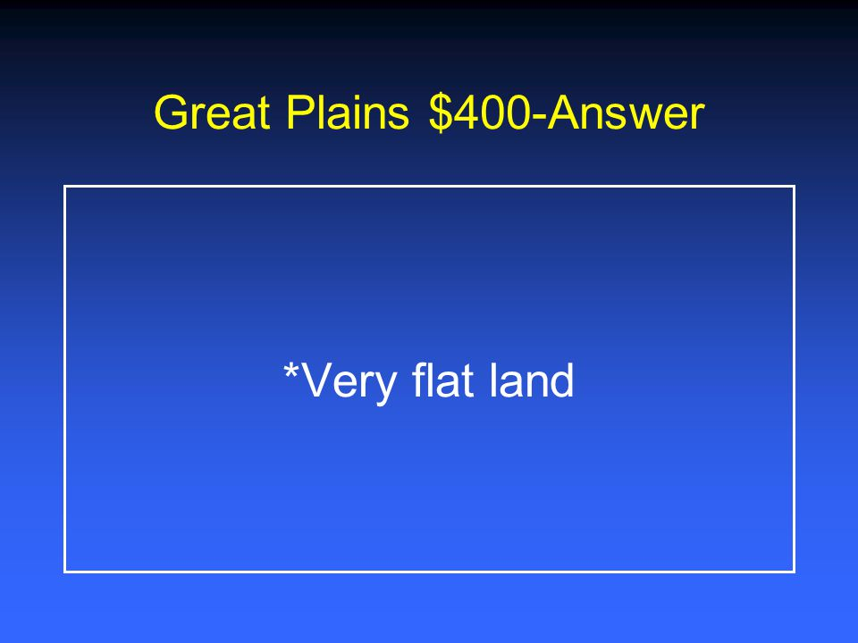 Great Plains $400-Answer *Very flat land