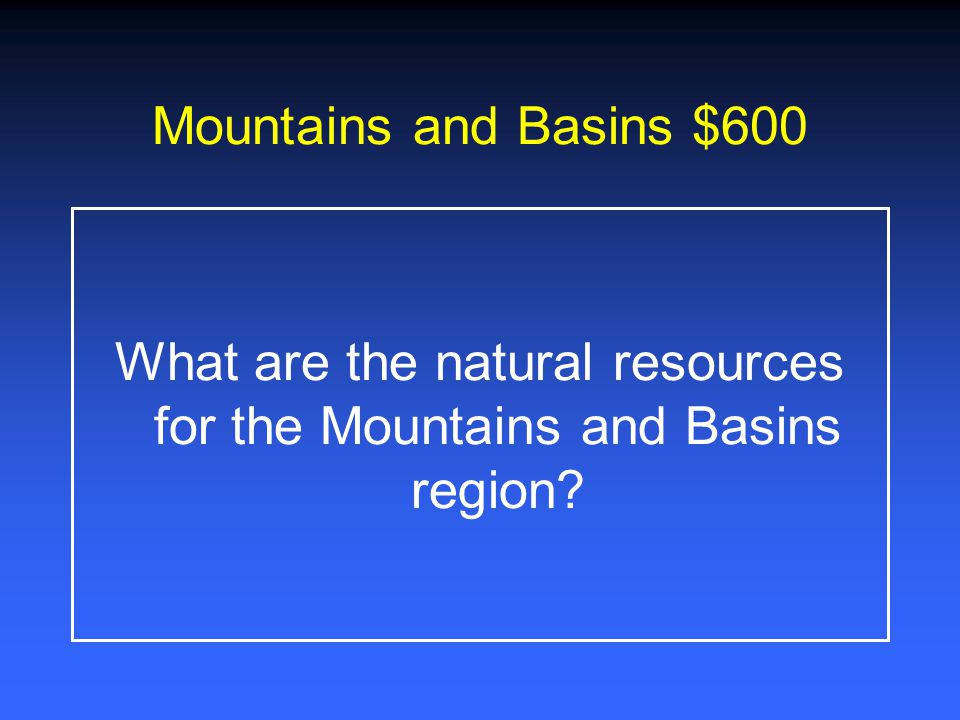 What are the natural resources for the Mountains and Basins region