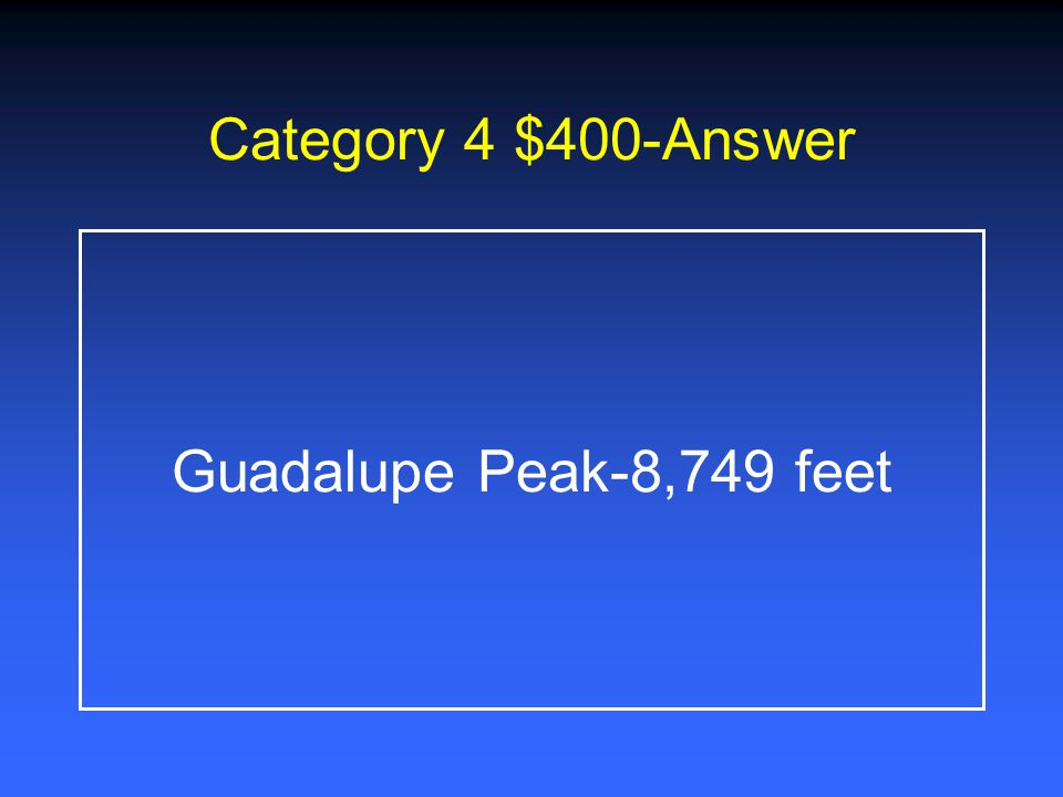 Category 4 $400-Answer Guadalupe Peak-8,749 feet