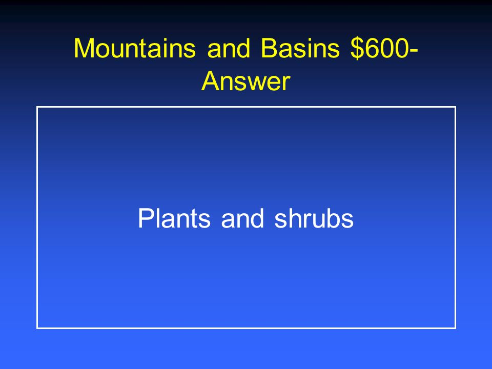 Mountains and Basins $600-Answer