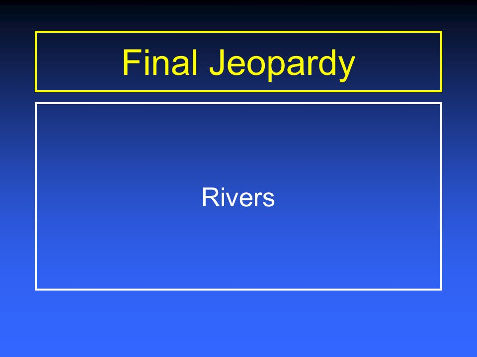 Final Jeopardy Rivers