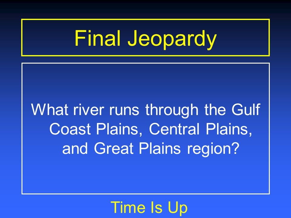 Final Jeopardy What river runs through the Gulf Coast Plains, Central Plains, and Great Plains region