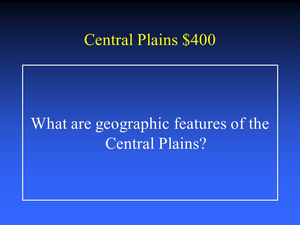 What are geographic features of the Central Plains