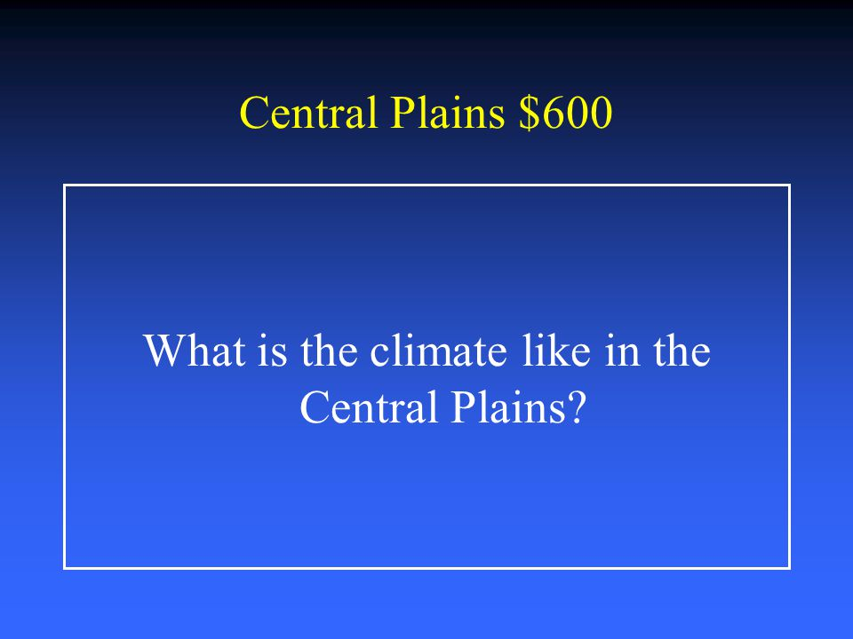 What is the climate like in the Central Plains