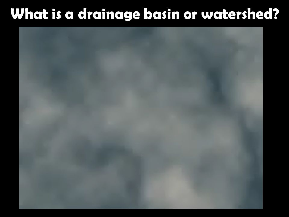 What is a drainage basin or watershed