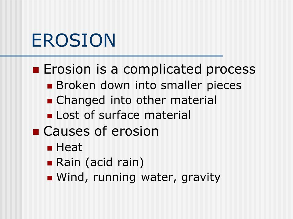 EROSION Erosion is a complicated process Causes of erosion