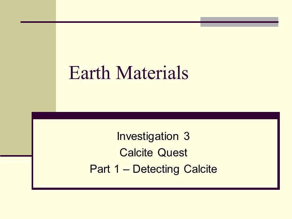 Investigation 3 Calcite Quest Part 1 – Detecting Calcite