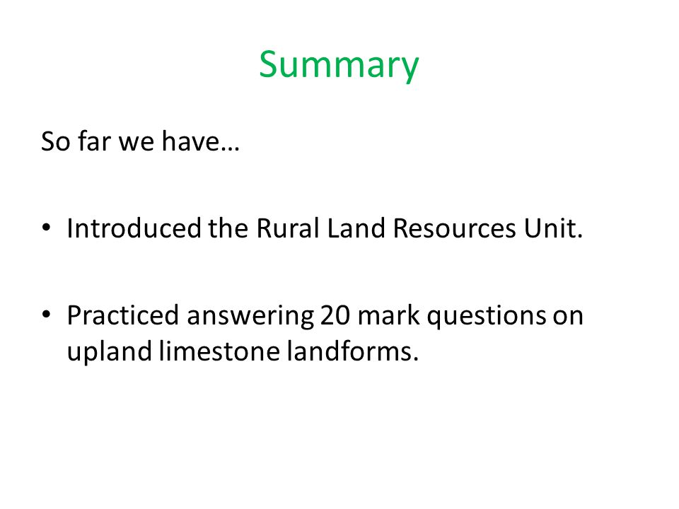 Summary So far we have… Introduced the Rural Land Resources Unit.