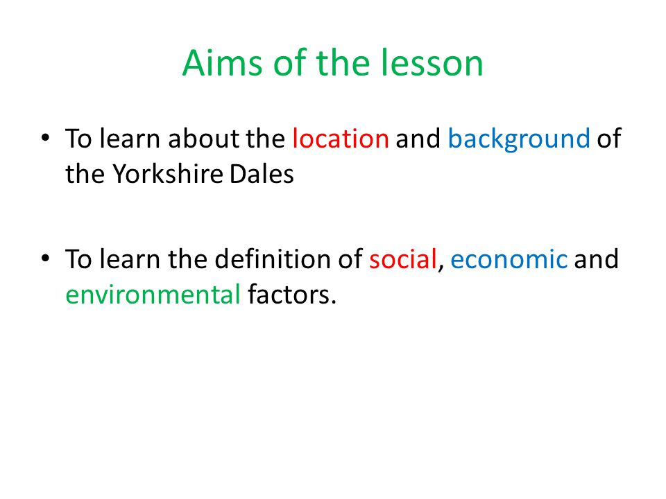 Aims of the lesson To learn about the location and background of the Yorkshire Dales.