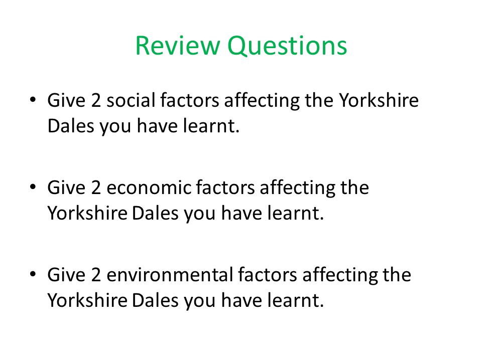 Review Questions Give 2 social factors affecting the Yorkshire Dales you have learnt.