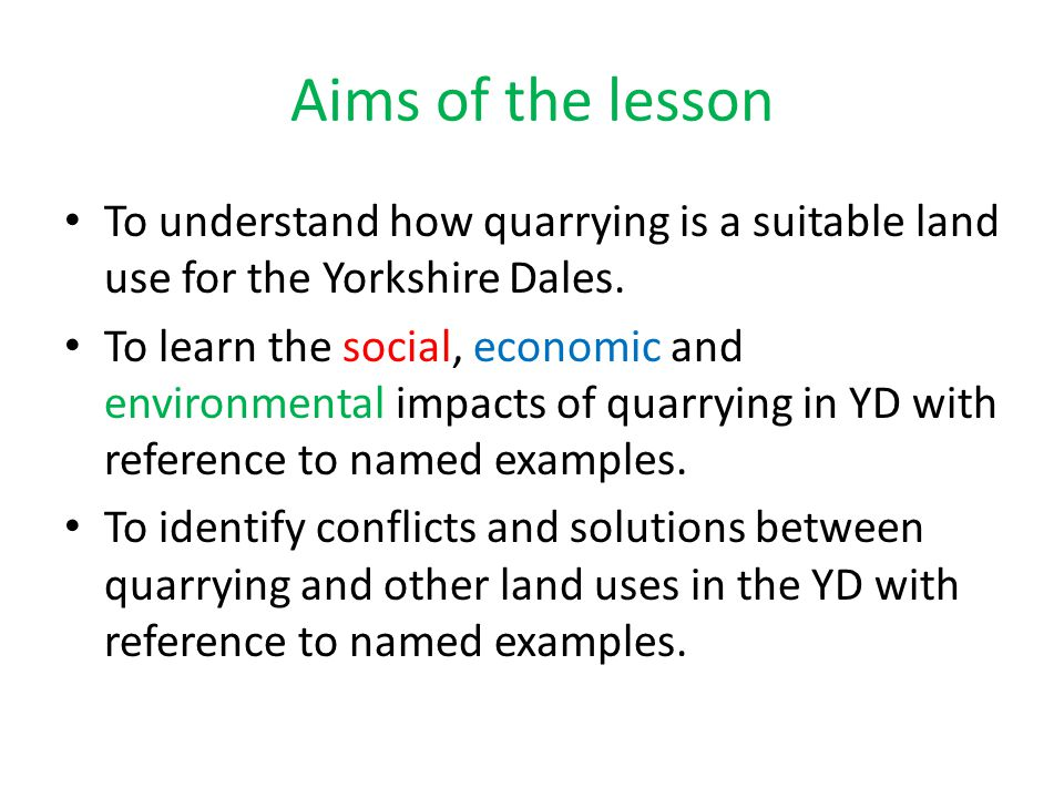 Aims of the lesson To understand how quarrying is a suitable land use for the Yorkshire Dales.