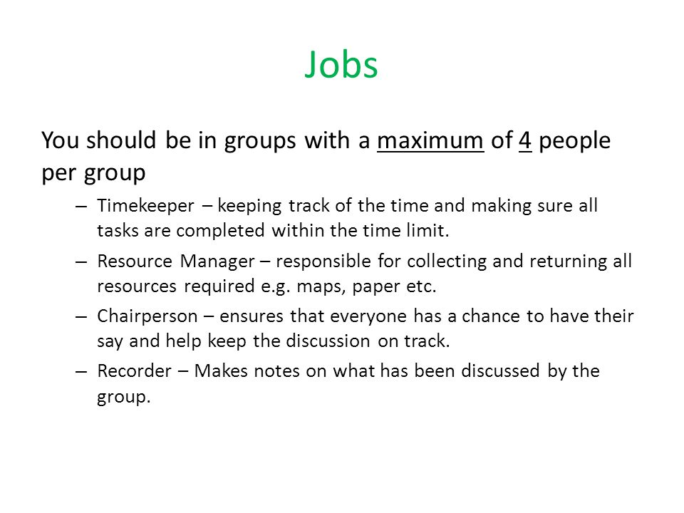 Jobs You should be in groups with a maximum of 4 people per group