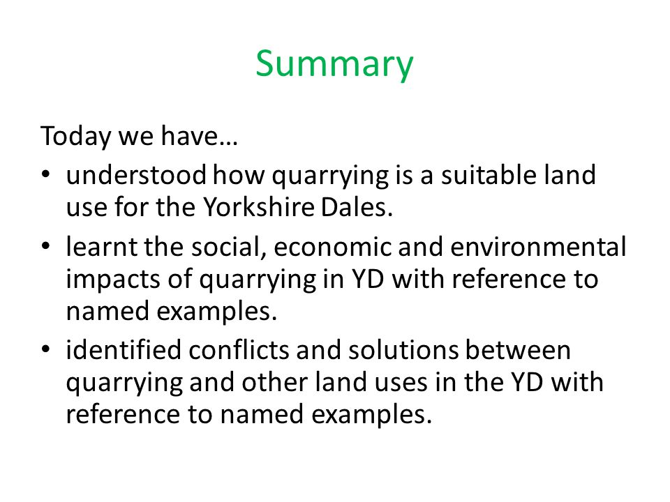 Summary Today we have… understood how quarrying is a suitable land use for the Yorkshire Dales.