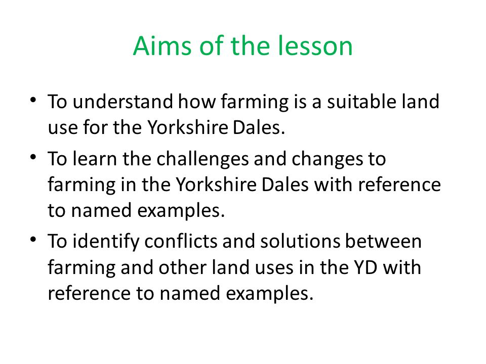 Aims of the lesson To understand how farming is a suitable land use for the Yorkshire Dales.