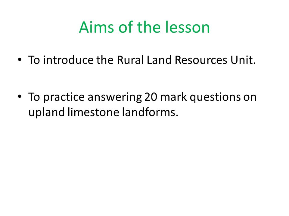 Aims of the lesson To introduce the Rural Land Resources Unit.