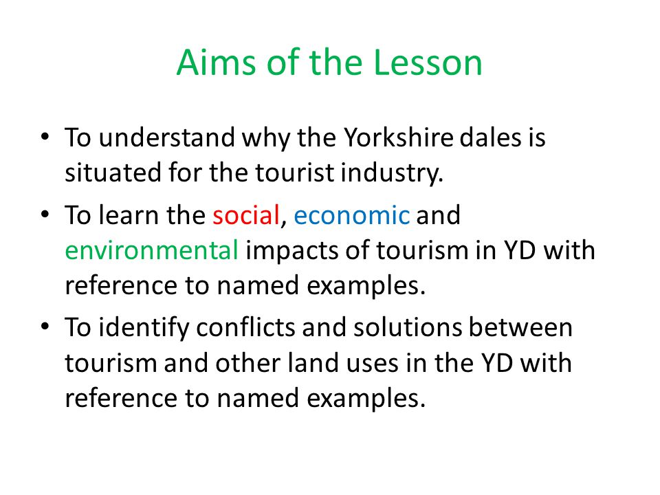 Aims of the Lesson To understand why the Yorkshire dales is situated for the tourist industry.