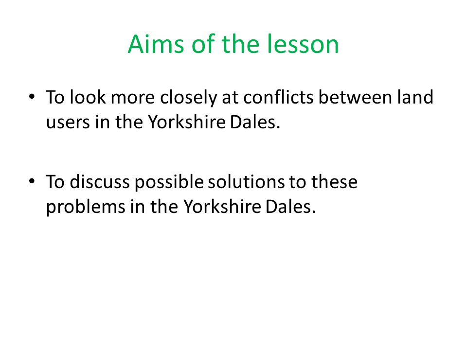 Aims of the lesson To look more closely at conflicts between land users in the Yorkshire Dales.