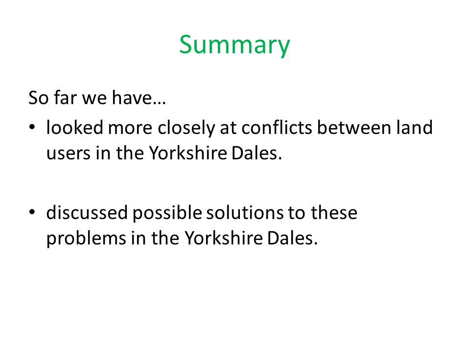 Summary So far we have… looked more closely at conflicts between land users in the Yorkshire Dales.