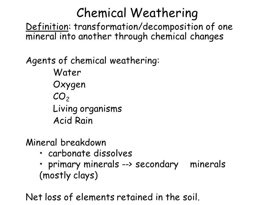 Chemical Weathering Definition: transformation/decomposition of one mineral into another through chemical changes.