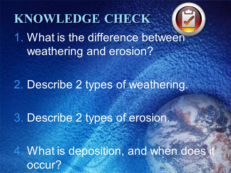KNOWLEDGE CHECK What is the difference between weathering and erosion