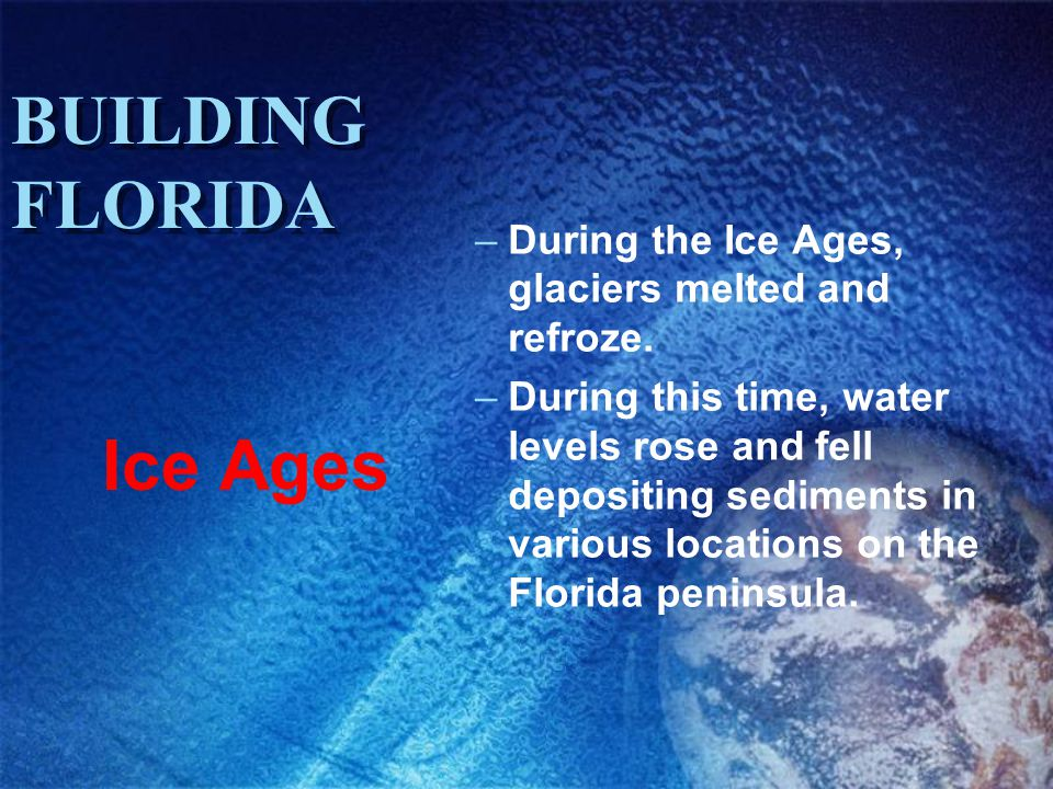 BUILDING FLORIDA Ice Ages