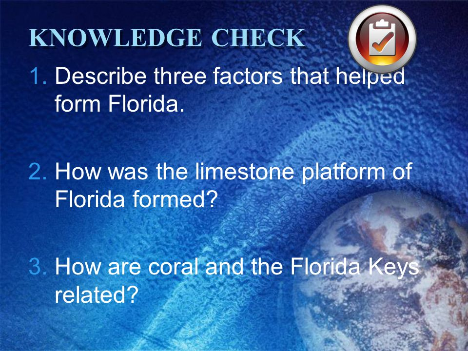 KNOWLEDGE CHECK Describe three factors that helped form Florida.
