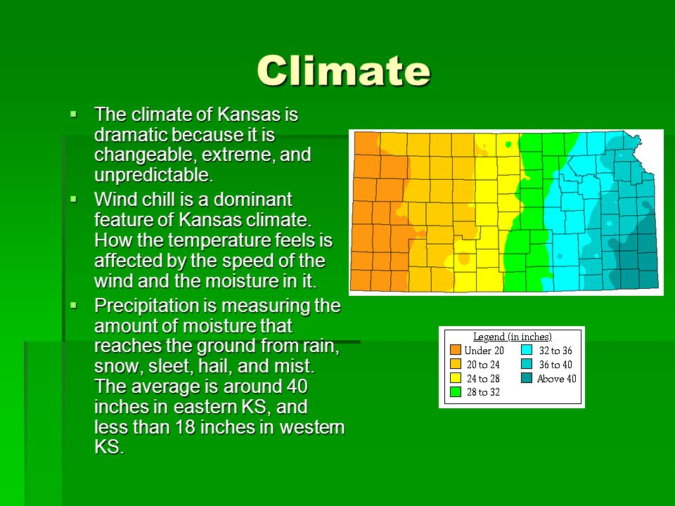 Climate The climate of Kansas is dramatic because it is changeable, extreme, and unpredictable.