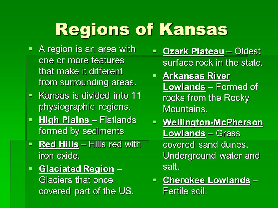 Regions of Kansas A region is an area with one or more features that make it different from surrounding areas.