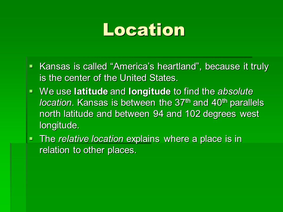 Location Kansas is called America's heartland , because it truly is the center of the United States.