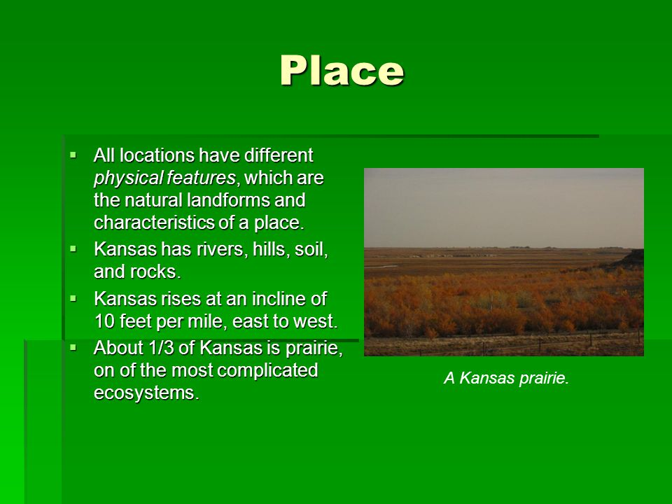 Place All locations have different physical features, which are the natural landforms and characteristics of a place.