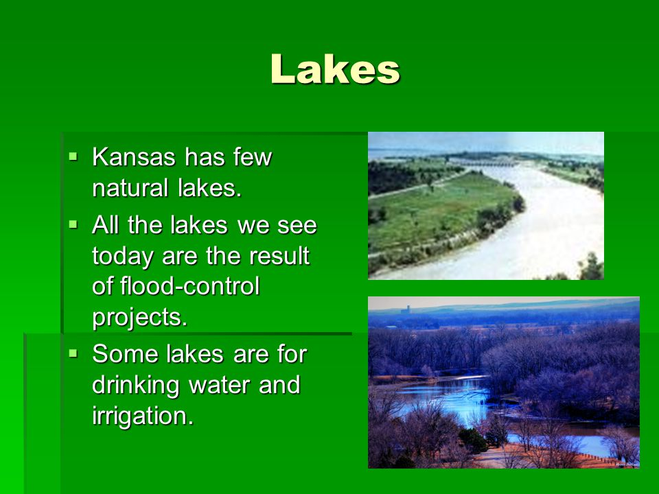Lakes Kansas has few natural lakes.