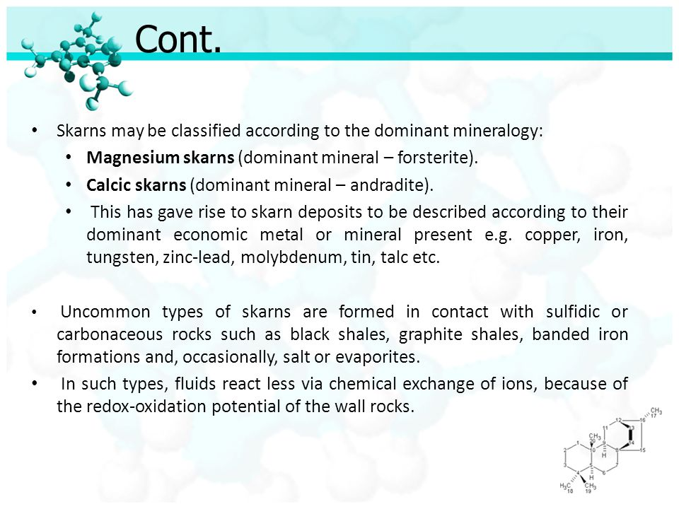 Cont. Skarns may be classified according to the dominant mineralogy: